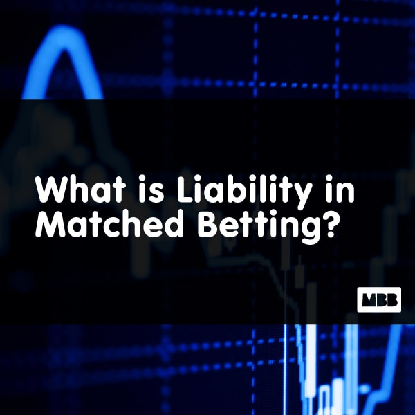 What is Liability in Matched Betting?
